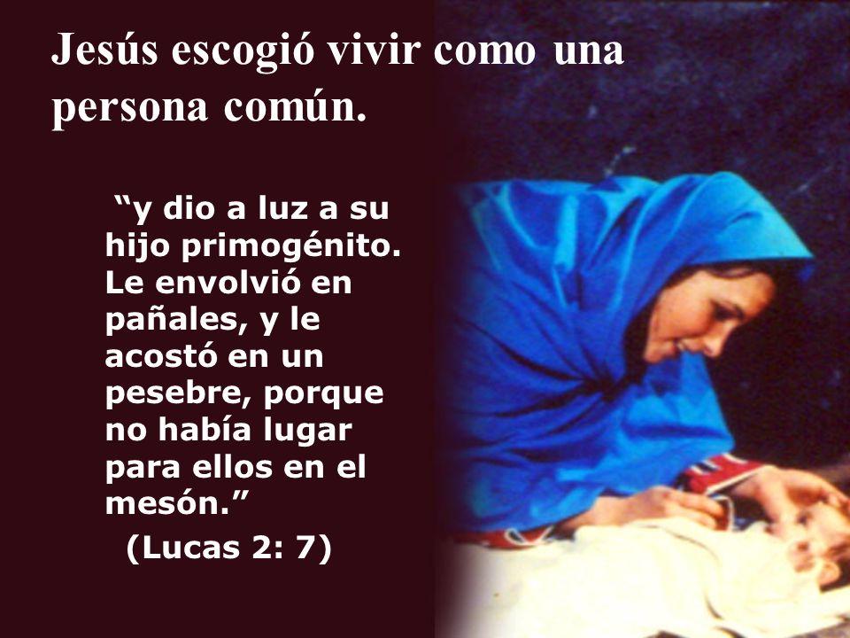 Jesús escogió vivir como una persona común.