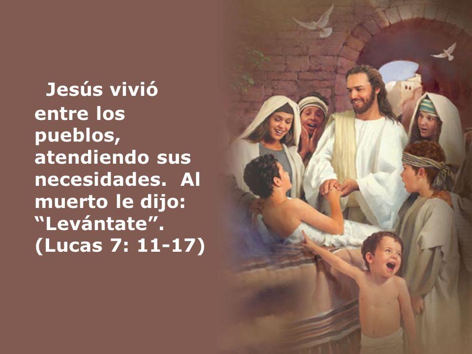 Jesús vivió entre los pueblos, atendiendo sus necesidades
