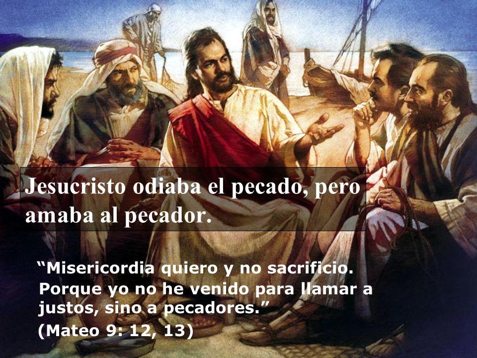 Jesucristo odiaba el pecado, pero amaba al pecador.