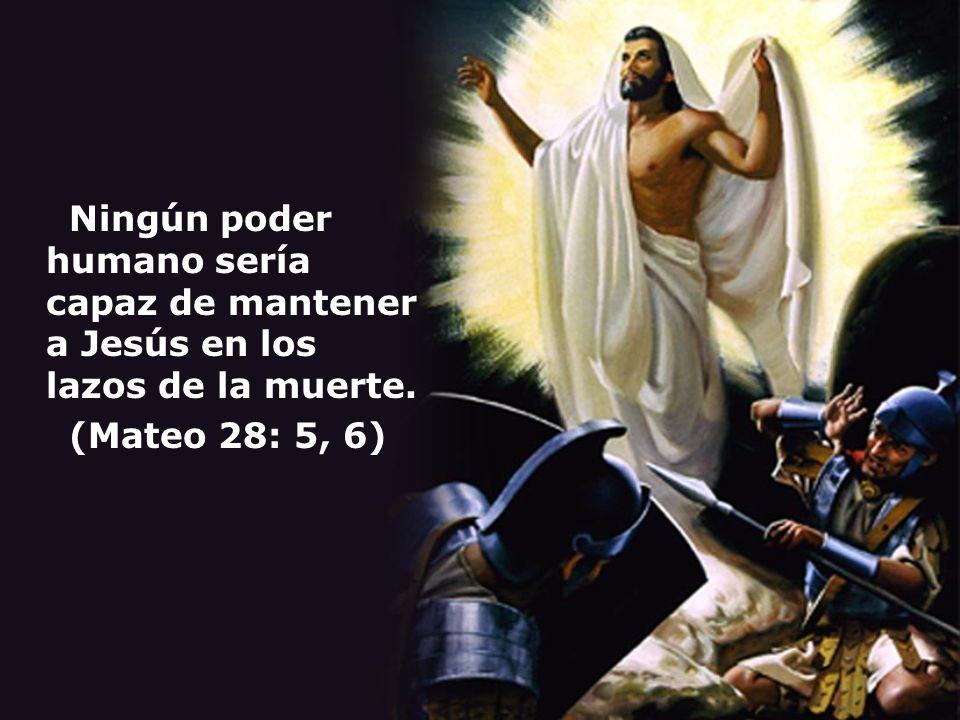 Ningún poder humano sería capaz de mantener a Jesús en los lazos de la muerte.