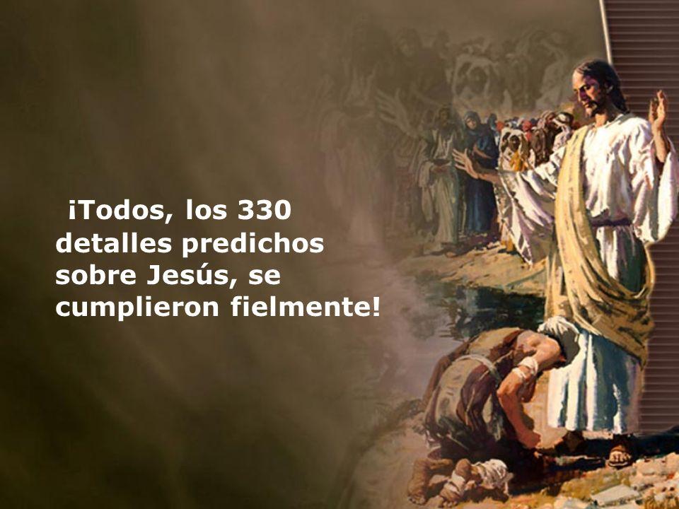 ¡Todos, los 330 detalles predichos sobre Jesús, se cumplieron fielmente!
