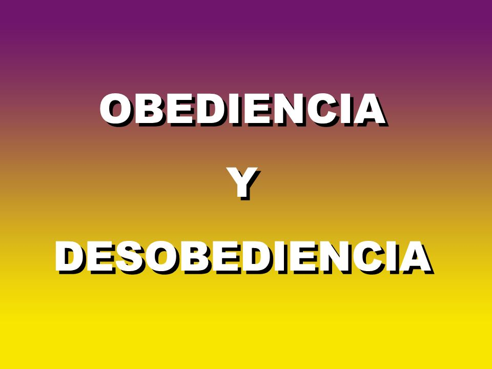 OBEDIENCIA Y DESOBEDIENCIA
