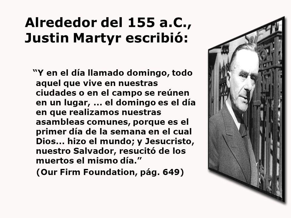 Alrededor del 155 a.C., Justin Martyr escribió: