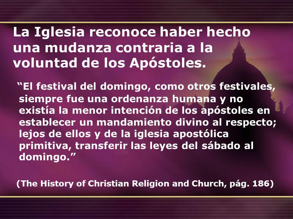 La Iglesia reconoce haber hecho una mudanza contraria a la voluntad de los Apóstoles.
