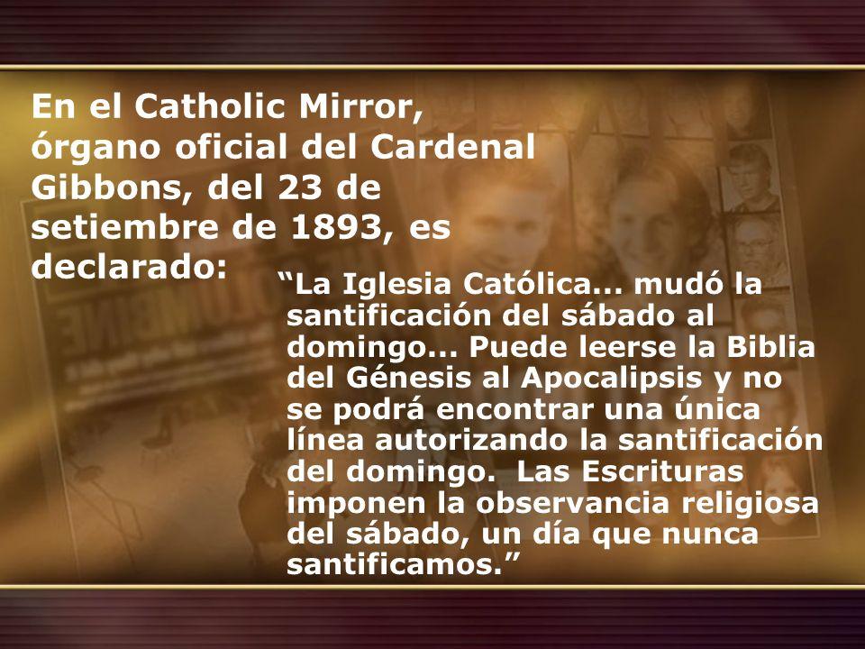 En el Catholic Mirror, órgano oficial del Cardenal Gibbons, del 23 de setiembre de 1893, es declarado: