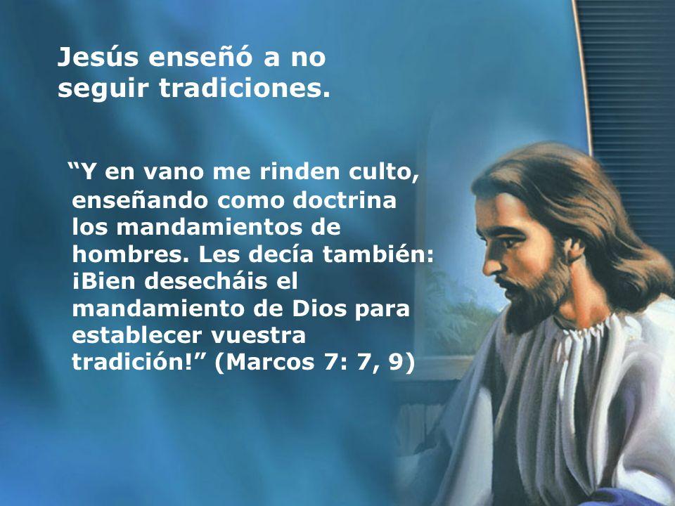 Jesús enseñó a no seguir tradiciones.