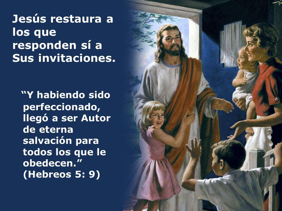Jesús restaura a los que responden sí a Sus invitaciones.