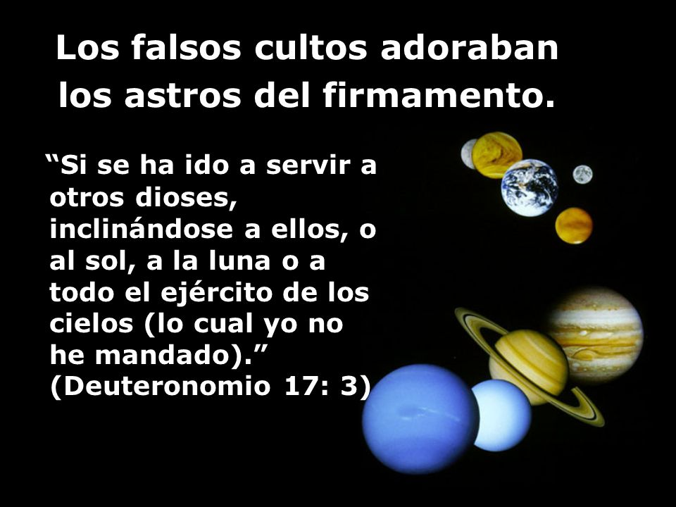 Los falsos cultos adoraban los astros del firmamento.