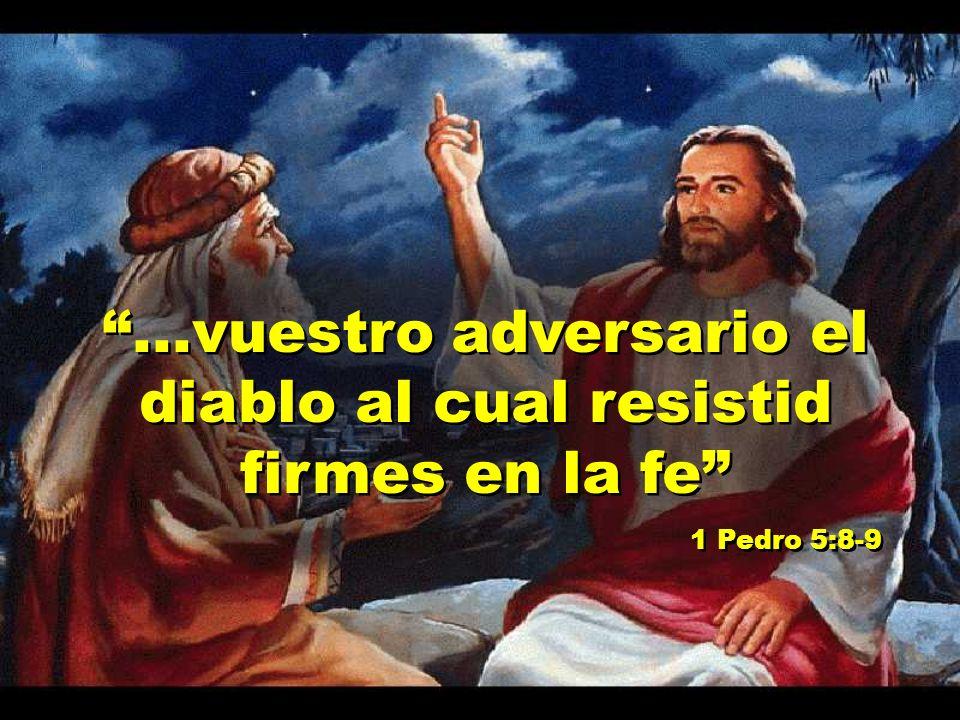 ...vuestro adversario el diablo al cual resistid firmes en la fe
