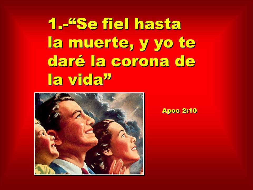1.- Se fiel hasta la muerte, y yo te daré la corona de la vida
