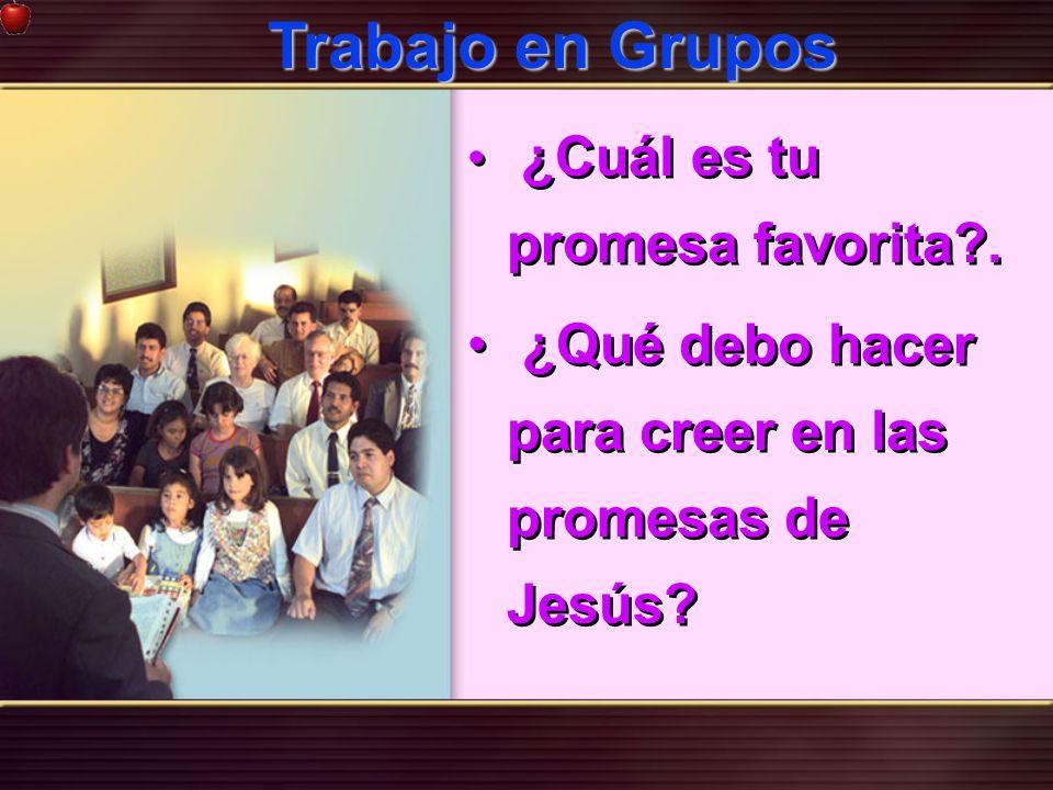 Trabajo en Grupos ¿Qué debo hacer para creer en las promesas de Jesús