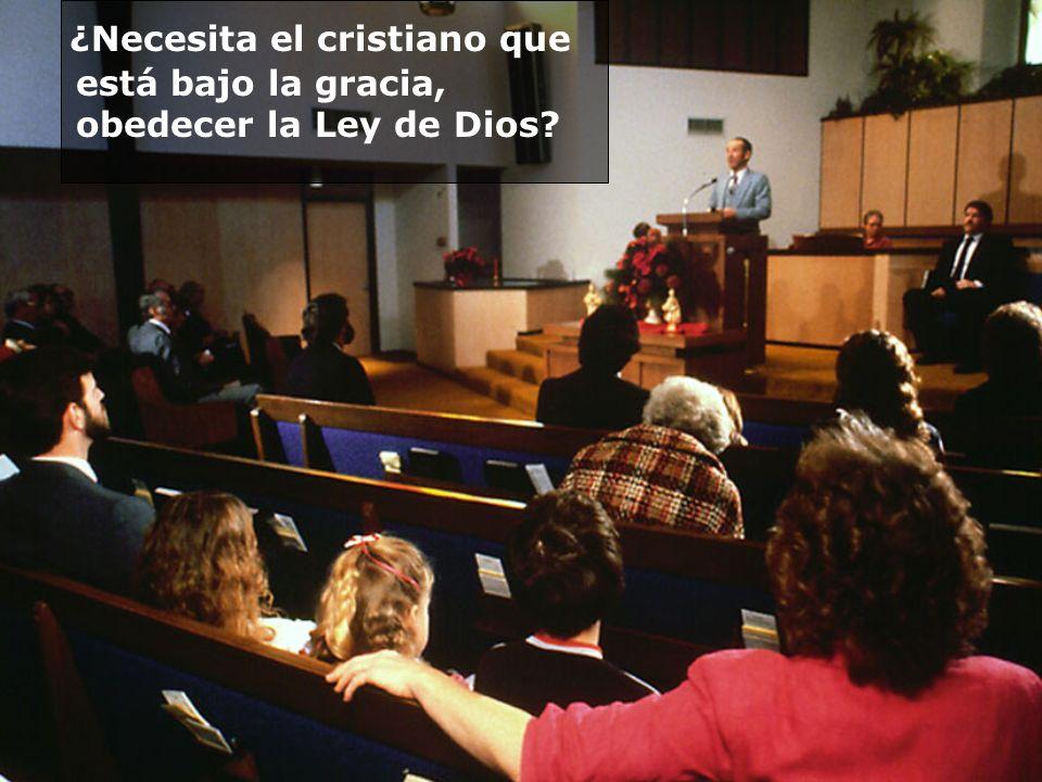 ¿Necesita el cristiano que está bajo la gracia, obedecer la Ley de Dios
