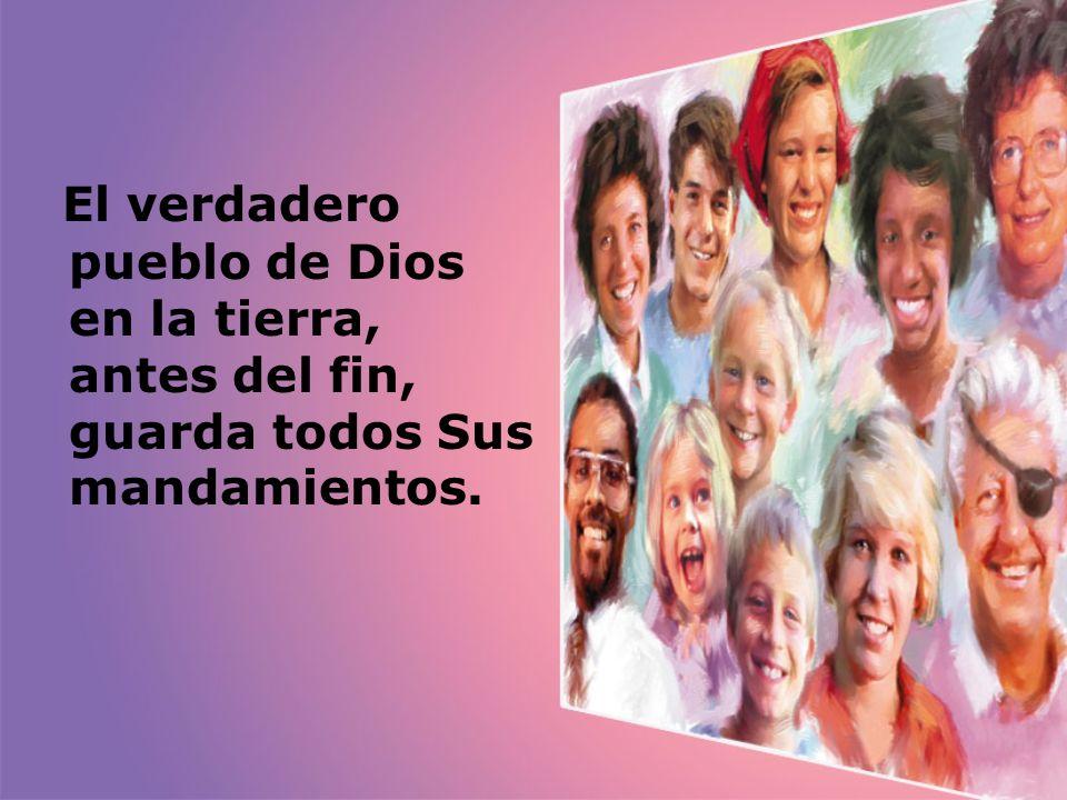 El verdadero pueblo de Dios en la tierra, antes del fin, guarda todos Sus mandamientos.