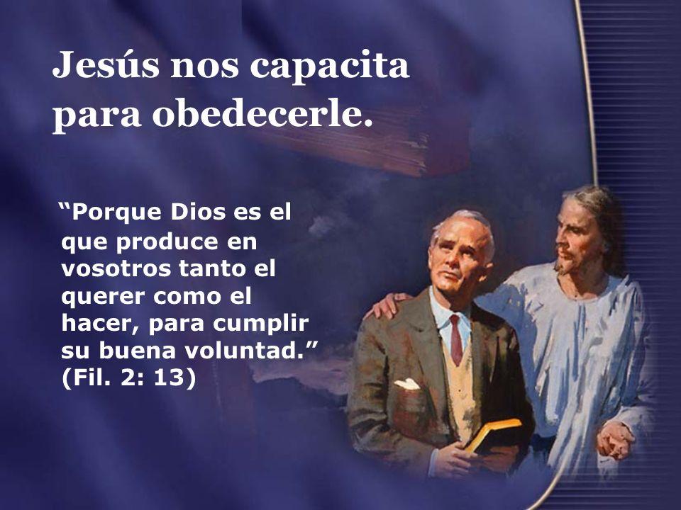 Jesús nos capacita para obedecerle.
