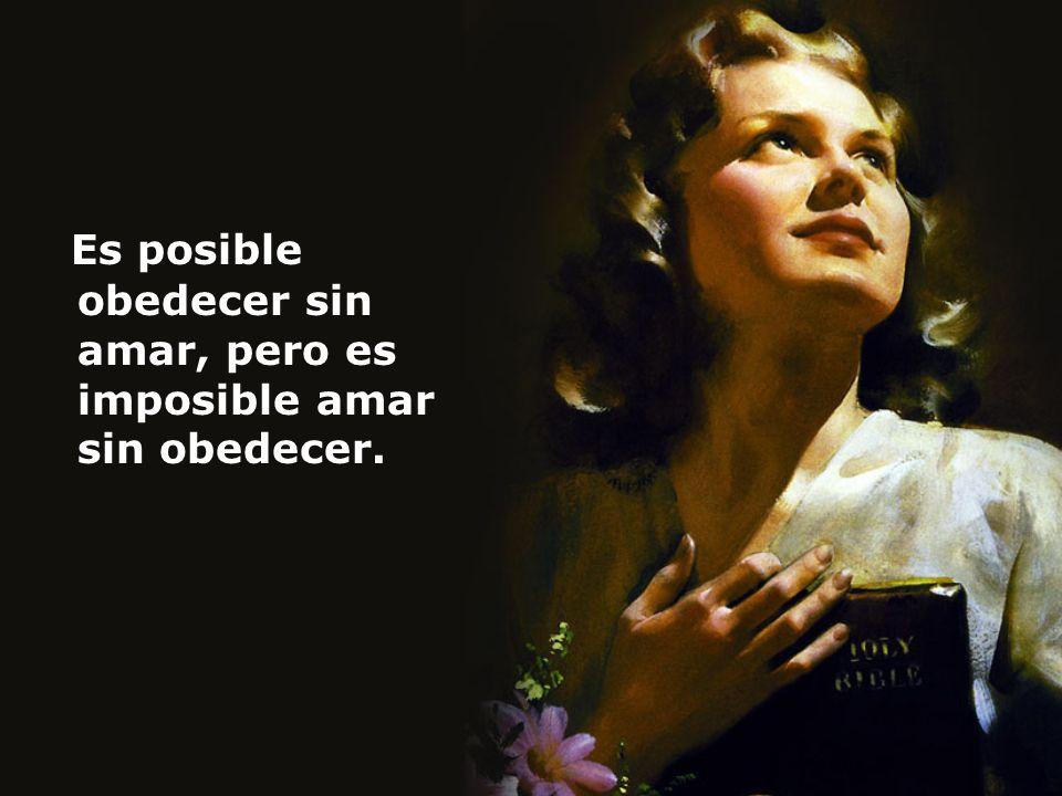 Es posible obedecer sin amar, pero es imposible amar sin obedecer.