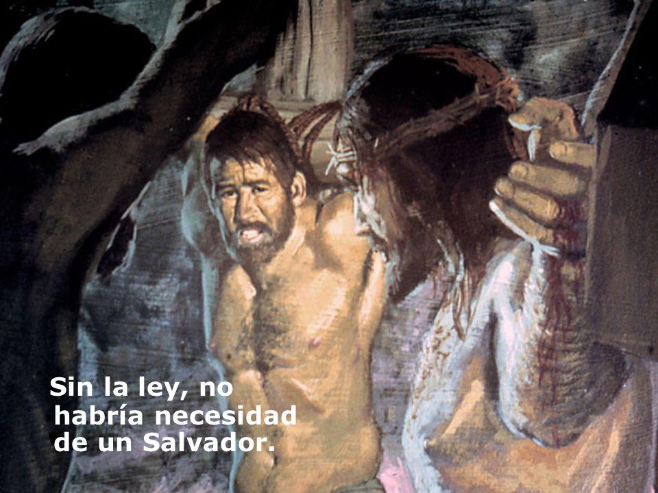 Sin la ley, no habría necesidad de un Salvador.