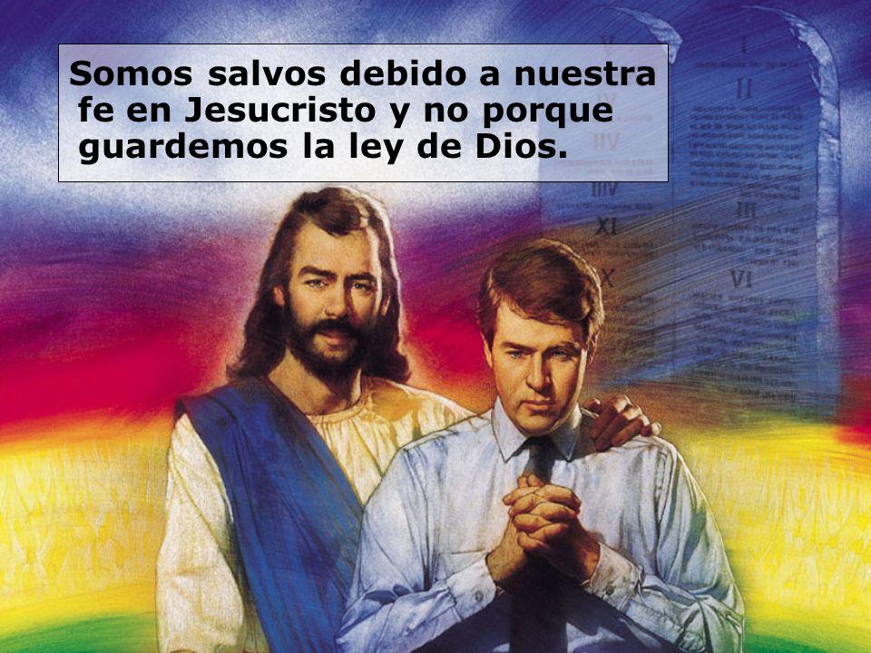 Somos salvos debido a nuestra fe en Jesucristo y no porque guardemos la ley de Dios.