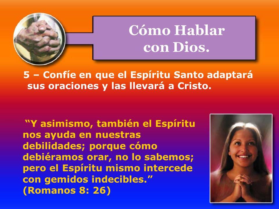Cómo Hablar con Dios. 5 – Confíe en que el Espíritu Santo adaptará sus oraciones y las llevará a Cristo.