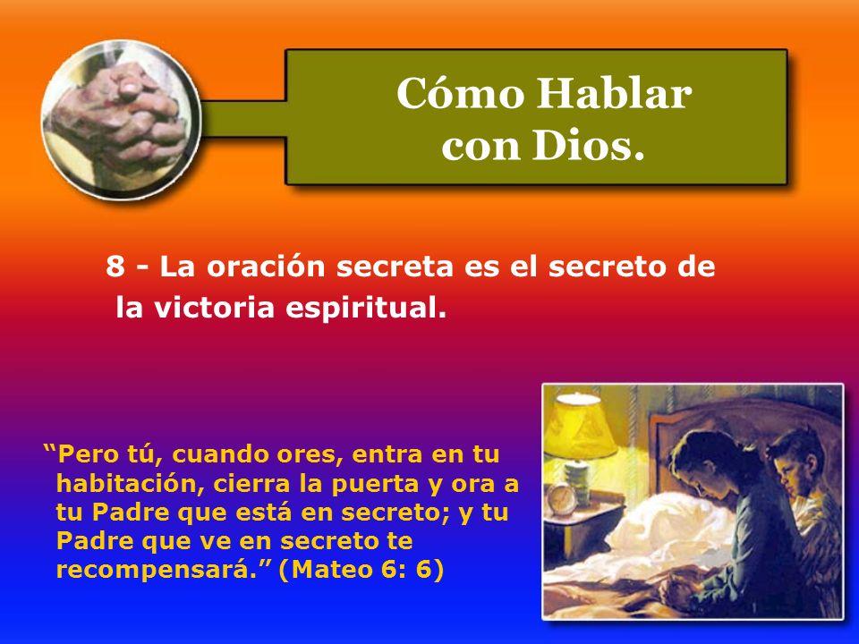 Cómo Hablar con Dios. 8 - La oración secreta es el secreto de