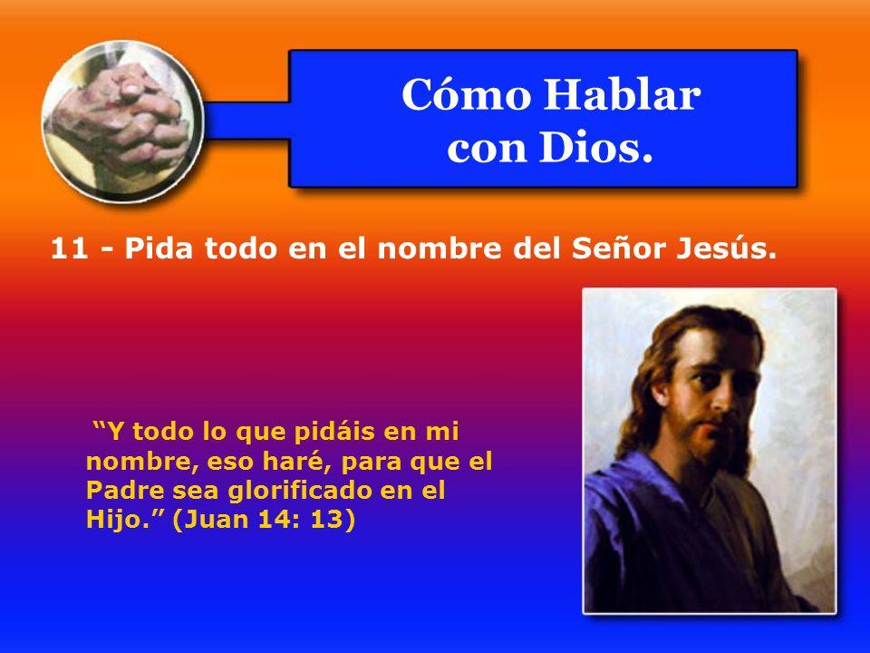 Cómo Hablar con Dios. 11 - Pida todo en el nombre del Señor Jesús.