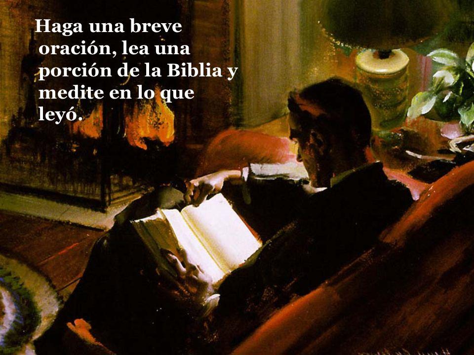 Haga una breve oración, lea una porción de la Biblia y medite en lo que leyó.