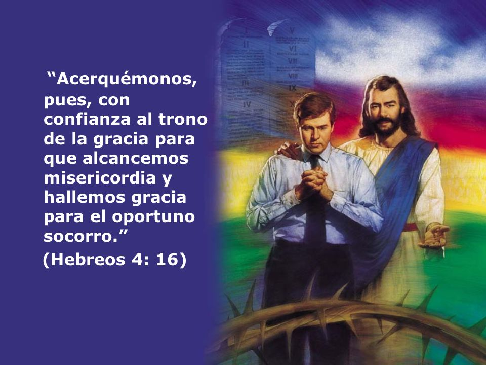 Acerquémonos, pues, con confianza al trono de la gracia para que alcancemos misericordia y hallemos gracia para el oportuno socorro.