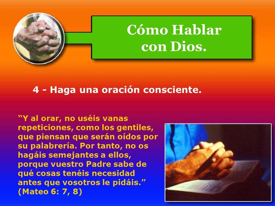 Cómo Hablar con Dios. 4 - Haga una oración consciente.