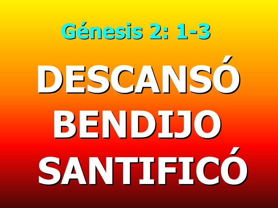 Génesis 2: 1-3 DESCANSÓ BENDIJO SANTIFICÓ