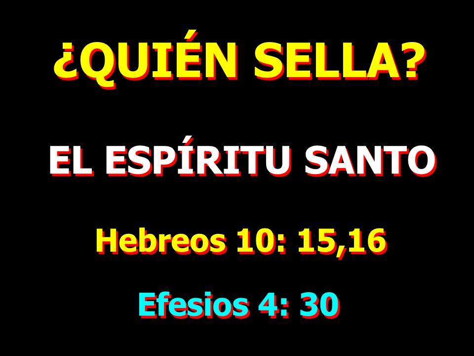 ¿QUIÉN SELLA EL ESPÍRITU SANTO Hebreos 10: 15,16 Efesios 4: 30