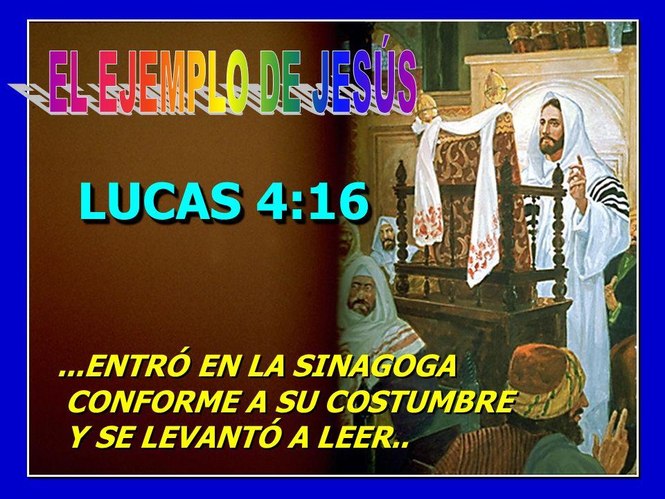 LUCAS 4:16 EL EJEMPLO DE JESÚS ...ENTRÓ EN LA SINAGOGA