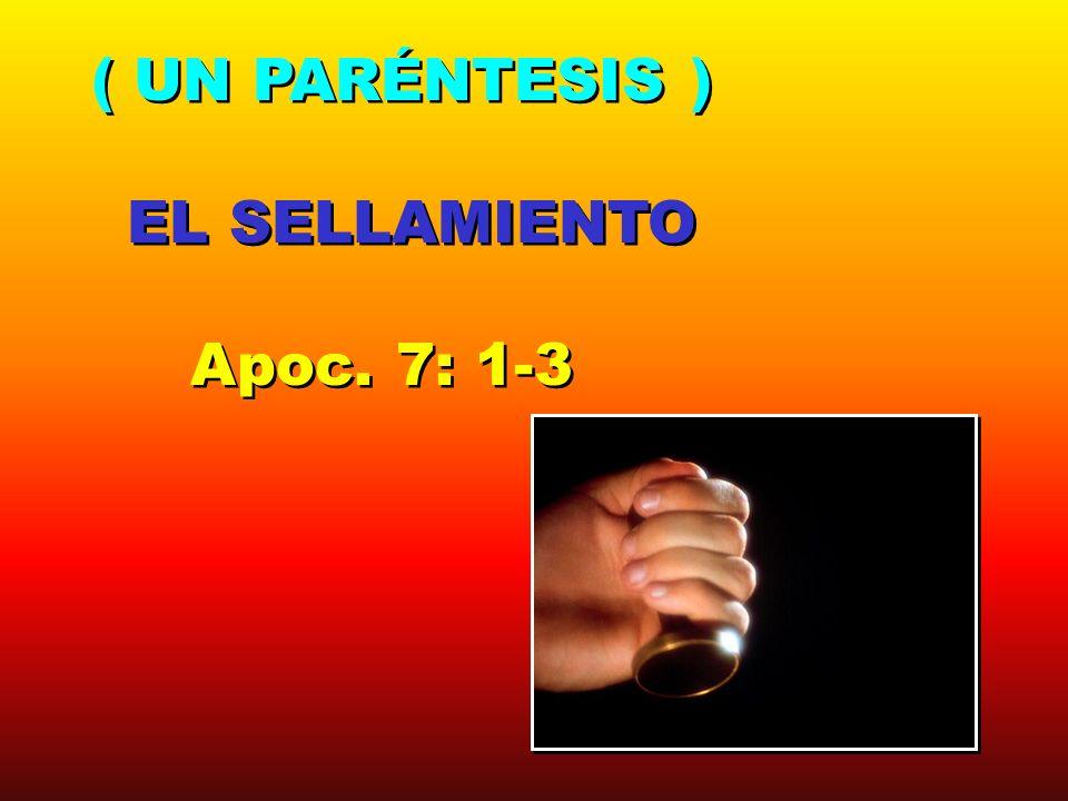 ( UN PARÉNTESIS ) EL SELLAMIENTO Apoc. 7: 1-3