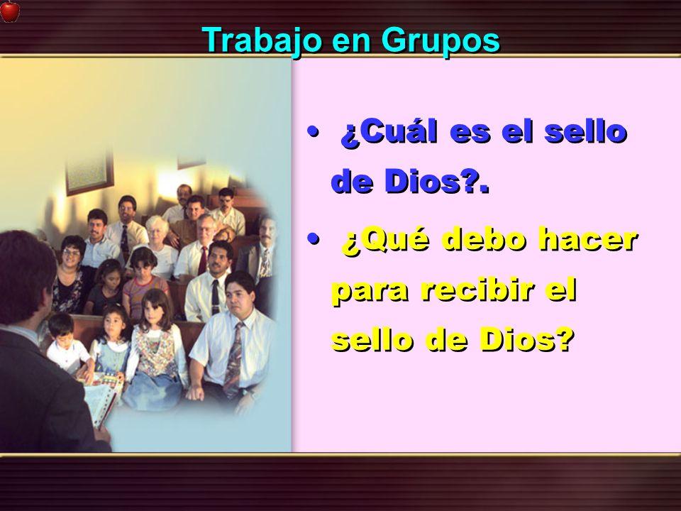 Trabajo en Grupos ¿Qué debo hacer para recibir el sello de Dios
