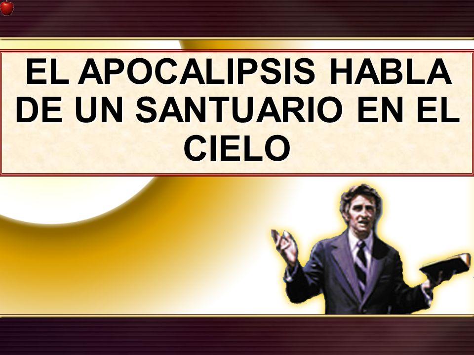 EL APOCALIPSIS HABLA DE UN SANTUARIO EN EL CIELO