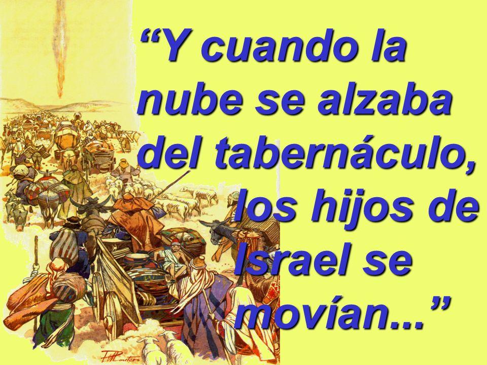 Y cuando la nube se alzaba del tabernáculo,. los hijos de. Israel se