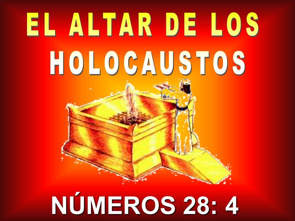 EL ALTAR DE LOS HOLOCAUSTOS NÚMEROS 28: 4