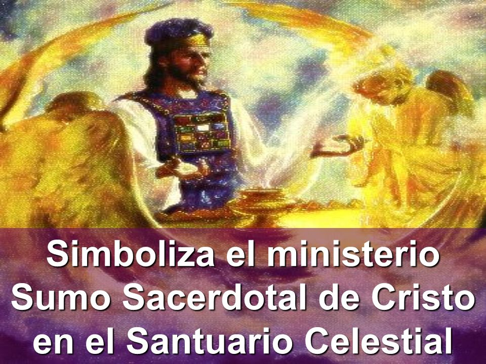 Simboliza el ministerio Sumo Sacerdotal de Cristo en el Santuario Celestial
