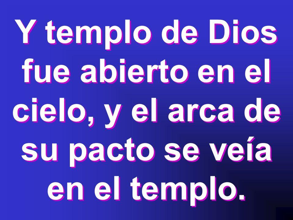 Y templo de Dios fue abierto en el cielo, y el arca de su pacto se veía en el templo.