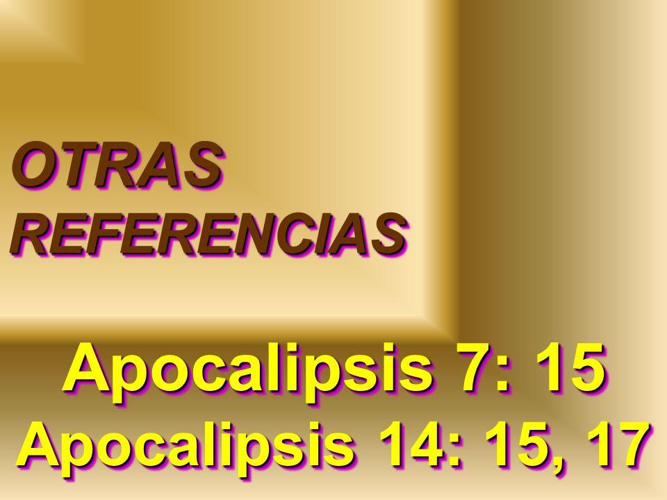Apocalipsis 7: 15 Apocalipsis 14: 15, 17