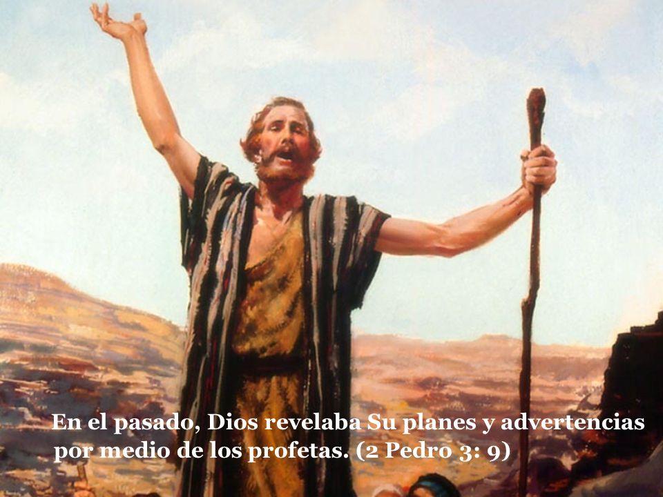 En el pasado, Dios revelaba Su planes y advertencias por medio de los profetas. (2 Pedro 3: 9)