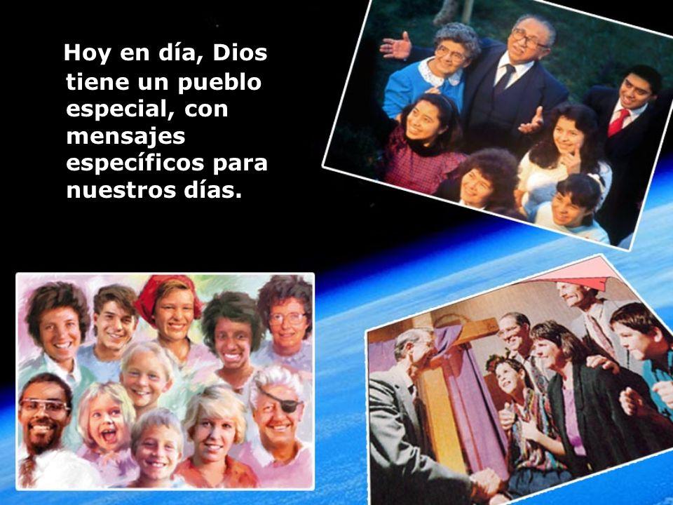 Hoy en día, Dios tiene un pueblo especial, con mensajes específicos para nuestros días.
