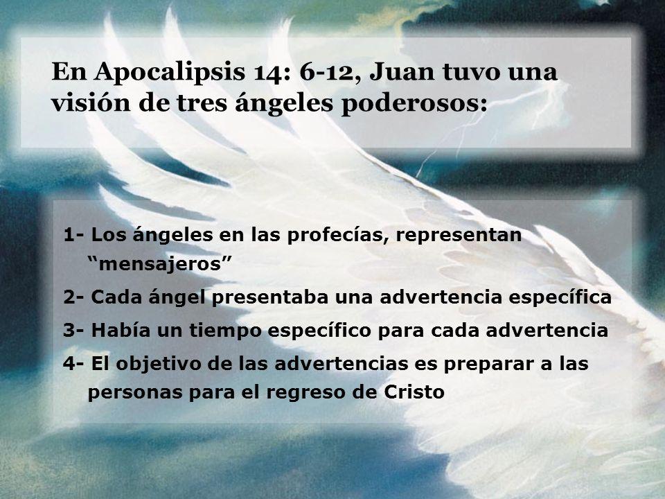 En Apocalipsis 14: 6-12, Juan tuvo una visión de tres ángeles poderosos: