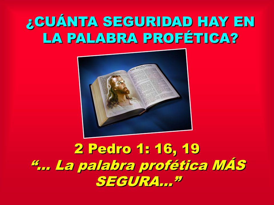 ¿CUÁNTA SEGURIDAD HAY EN LA PALABRA PROFÉTICA