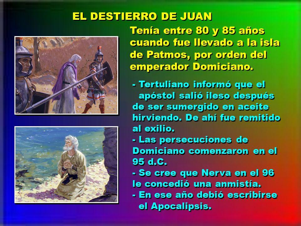 EL DESTIERRO DE JUAN Tenía entre 80 y 85 años