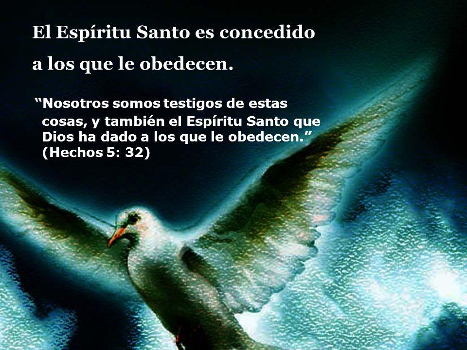 El Espíritu Santo es concedido a los que le obedecen.
