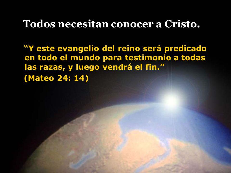 Todos necesitan conocer a Cristo.