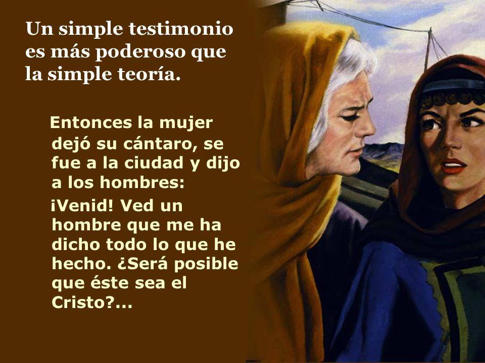 Un simple testimonio es más poderoso que la simple teoría.