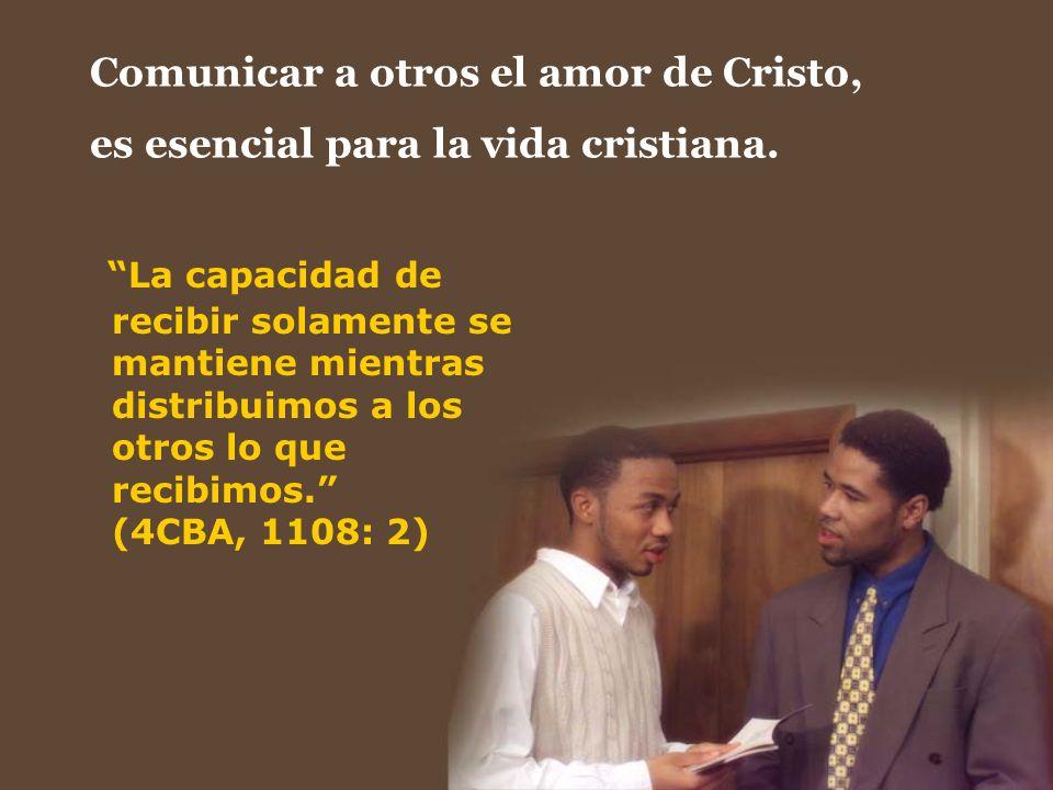 Comunicar a otros el amor de Cristo, es esencial para la vida cristiana.