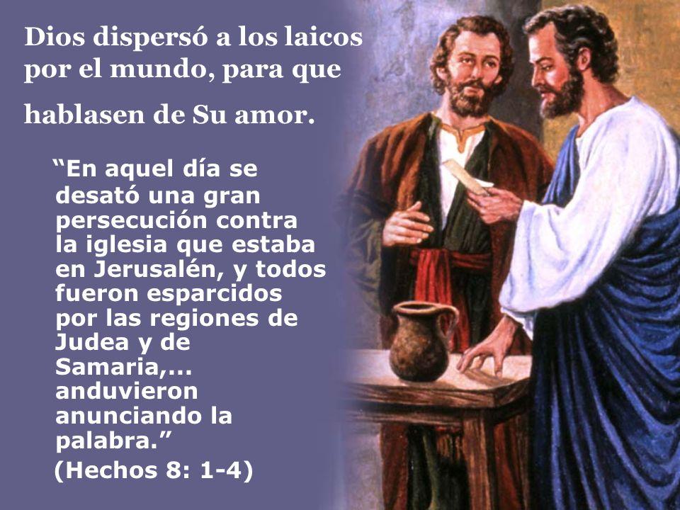 Dios dispersó a los laicos por el mundo, para que hablasen de Su amor.