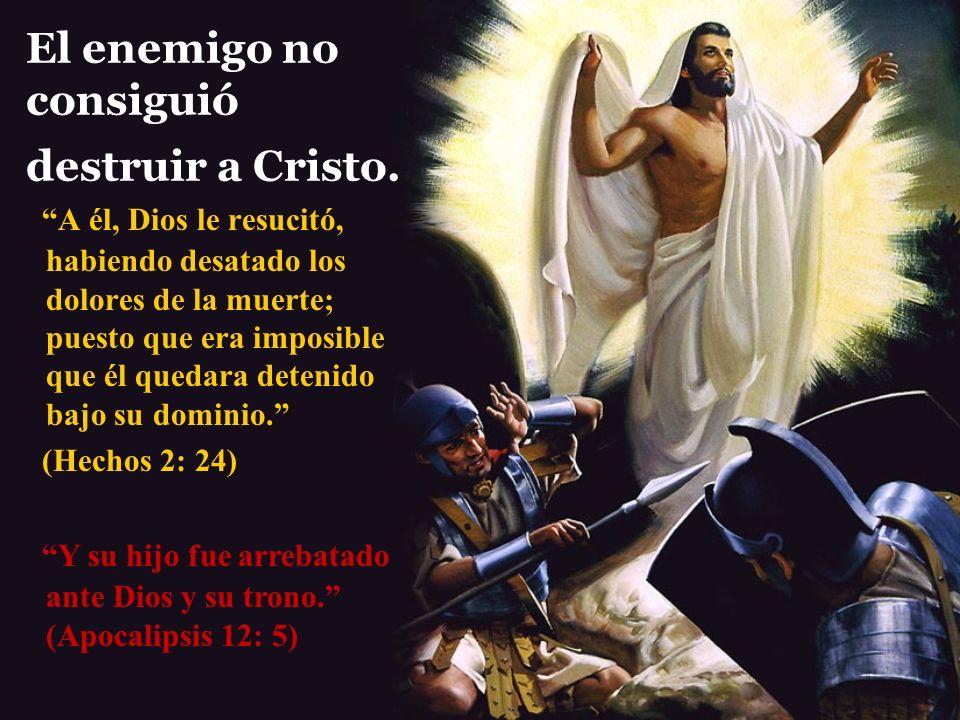 El enemigo no consiguió destruir a Cristo.