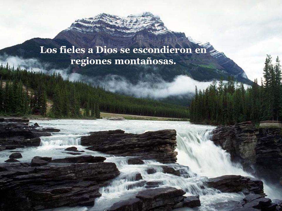 Los fieles a Dios se escondieron en regiones montañosas.